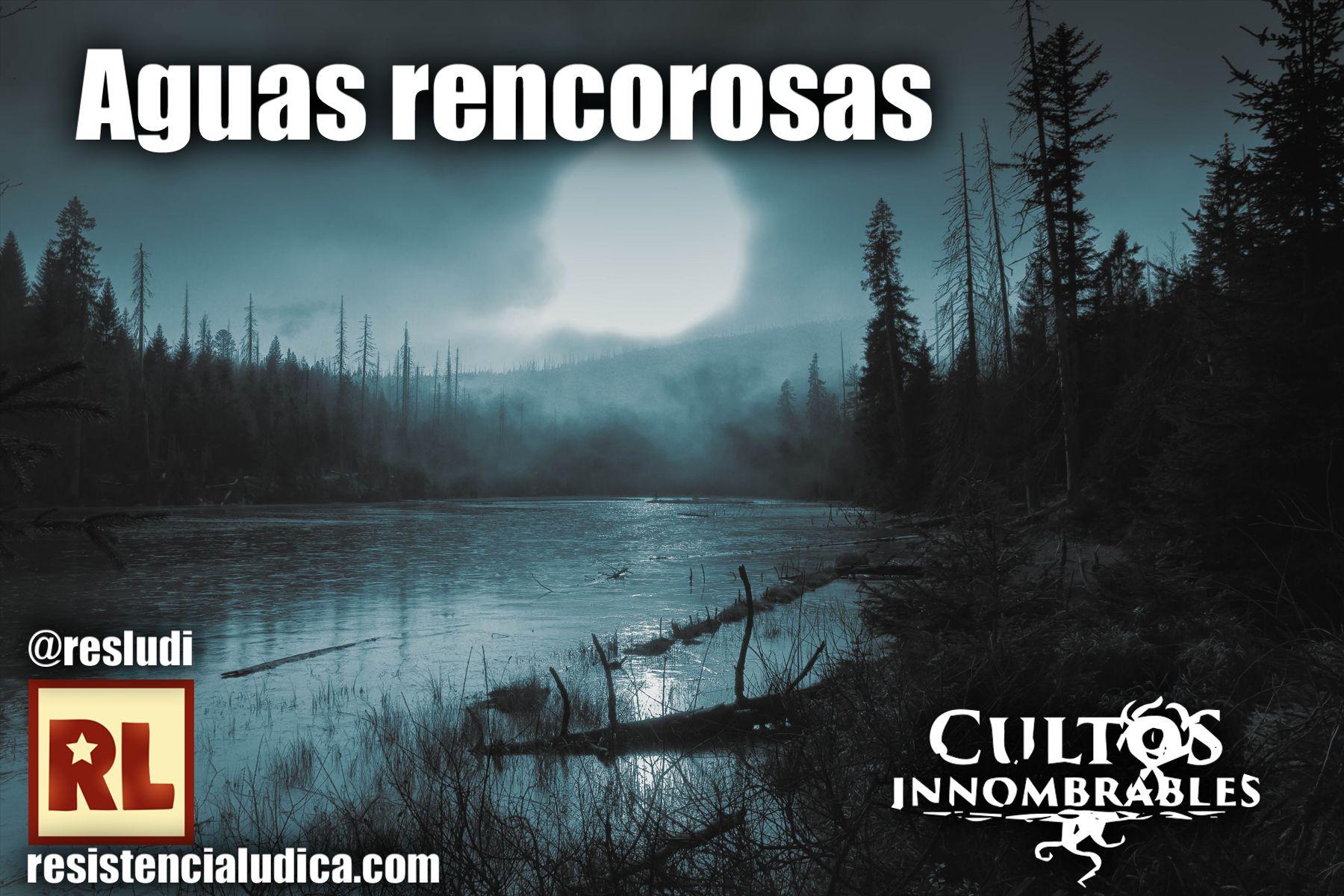 Rol - Aguas rencorosas (Cultos Innombrables) RL